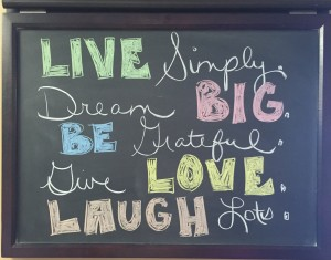LIVE Simply, Dream BIG, BE Grateful, Give LOVE, LAUGH Lots!